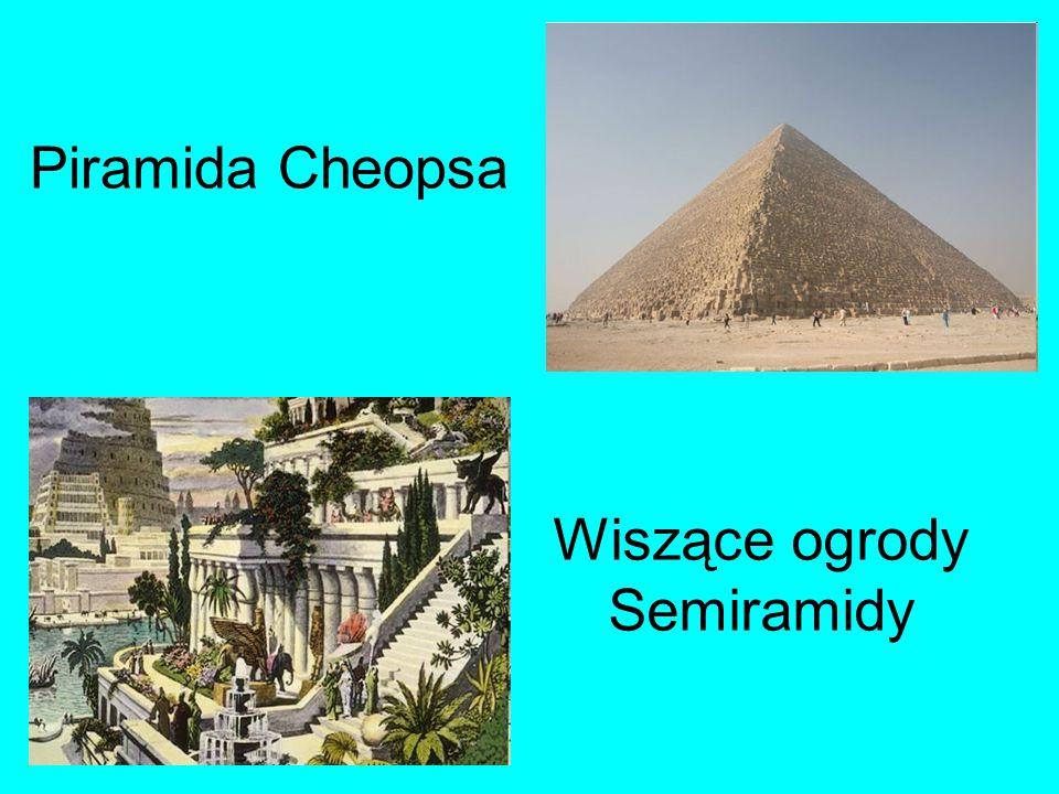 Piramida Cheopsa Wiszące ogrody Semiramidy