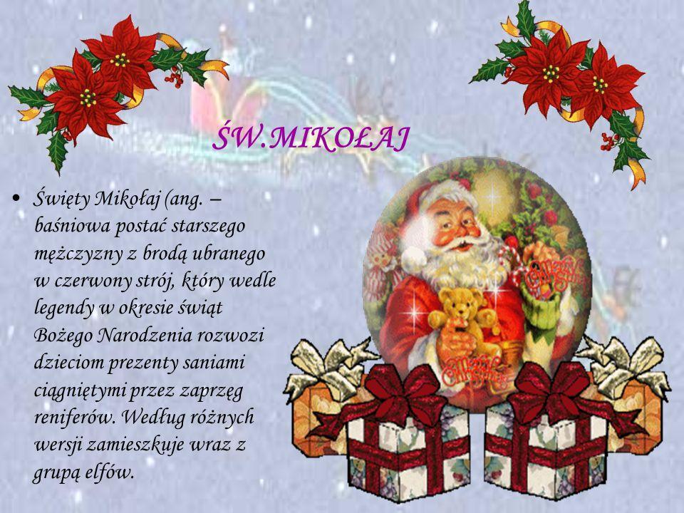 ŚW.MIKOŁAJ Święty Mikołaj (ang. – baśniowa postać starszego mężczyzny z brodą ubranego w czerwony strój, który wedle legendy w okresie świąt Bożego Na