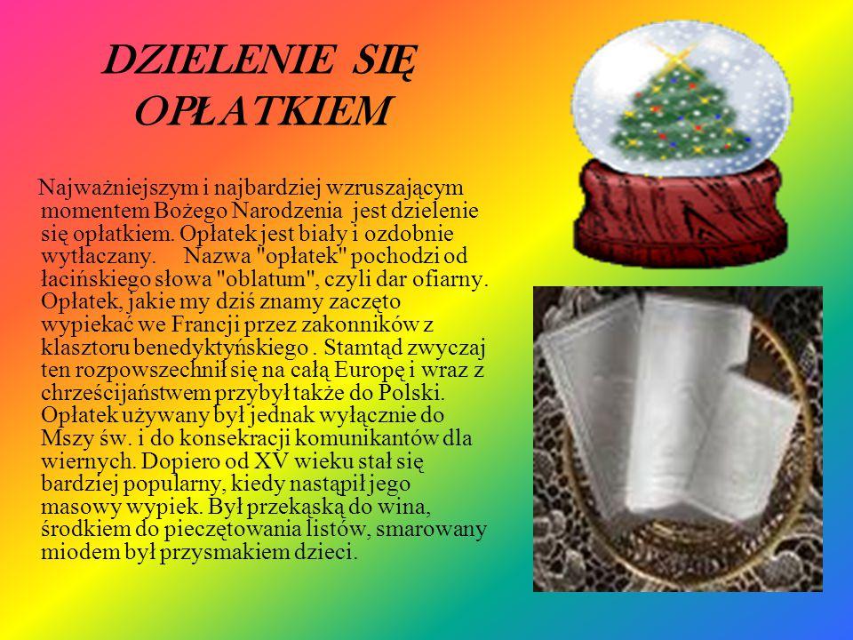 DZIELENIE SI Ę OP Ł ATKIEM Najważniejszym i najbardziej wzruszającym momentem Bożego Narodzenia jest dzielenie się opłatkiem. Opłatek jest biały i ozd