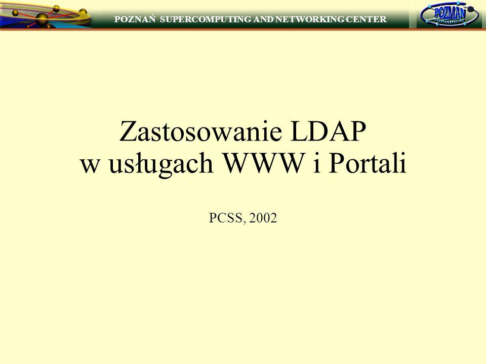 POZNAŃ SUPERCOMPUTING AND NETWORKING CENTER 1 Zastosowanie LDAP w usługach WWW i Portali PCSS, 2002