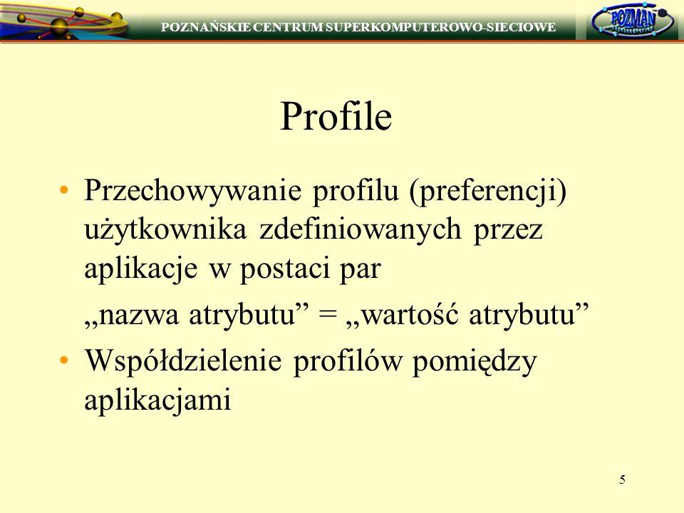 """POZNAŃSKIE CENTRUM SUPERKOMPUTEROWO-SIECIOWE 5 Profile Przechowywanie profilu (preferencji) użytkownika zdefiniowanych przez aplikacje w postaci par """"nazwa atrybutu = """"wartość atrybutu Współdzielenie profilów pomiędzy aplikacjami"""
