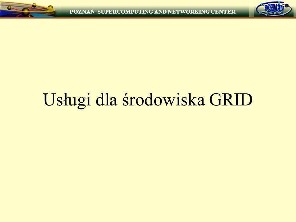 POZNAŃ SUPERCOMPUTING AND NETWORKING CENTER 7 Usługi dla środowiska GRID