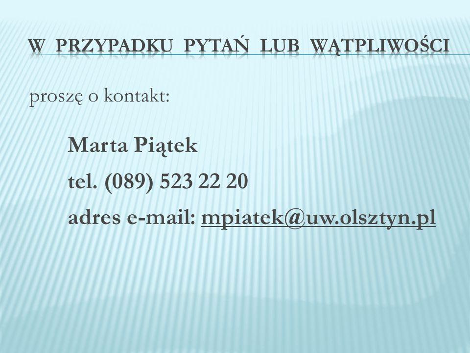 proszę o kontakt: Marta Piątek tel. (089) 523 22 20 adres e-mail: mpiatek@uw.olsztyn.pl