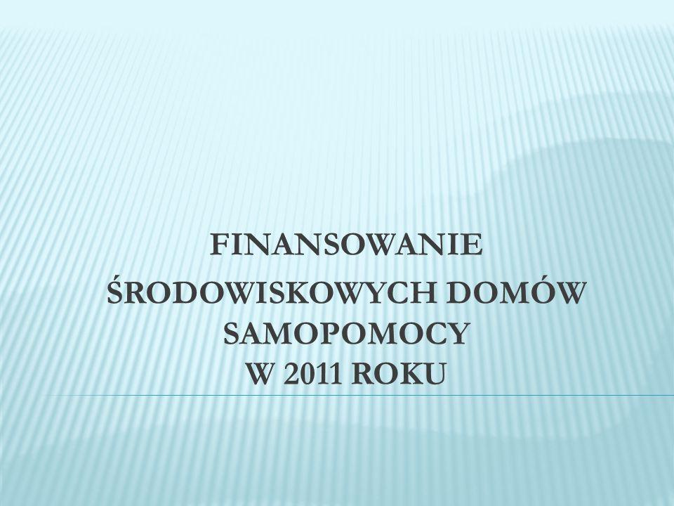 FINANSOWANIE ŚRODOWISKOWYCH DOMÓW SAMOPOMOCY W 2011 ROKU