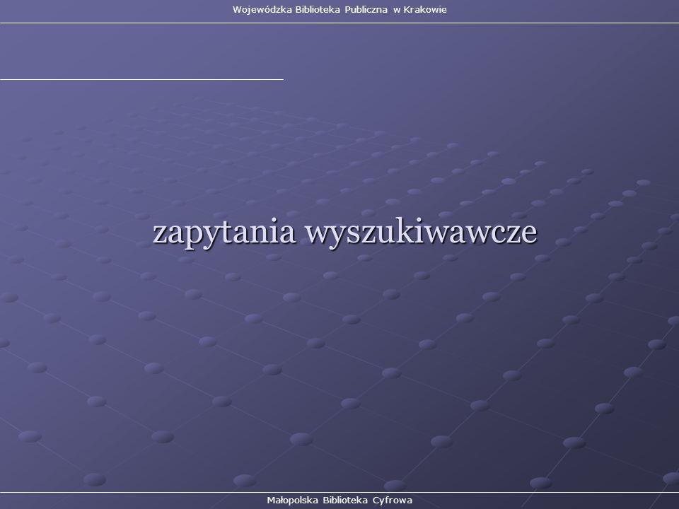 Wojewódzka Biblioteka Publiczna w Krakowie Małopolska Biblioteka Cyfrowa zapytania wyszukiwawcze