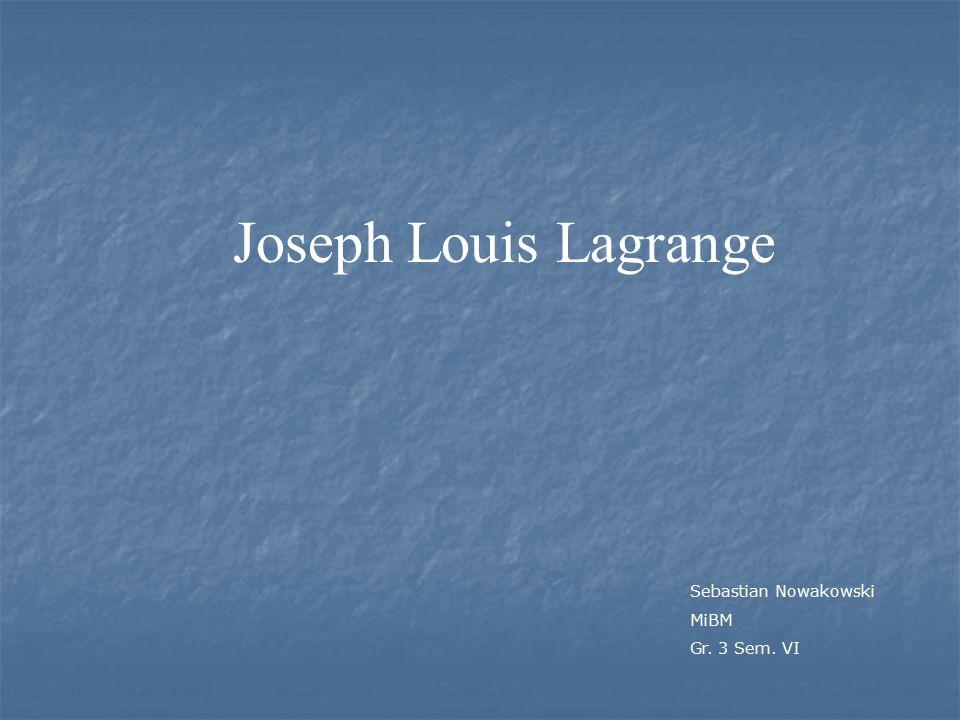 Joseph Louis Lagrange Sebastian Nowakowski MiBM Gr. 3 Sem. VI