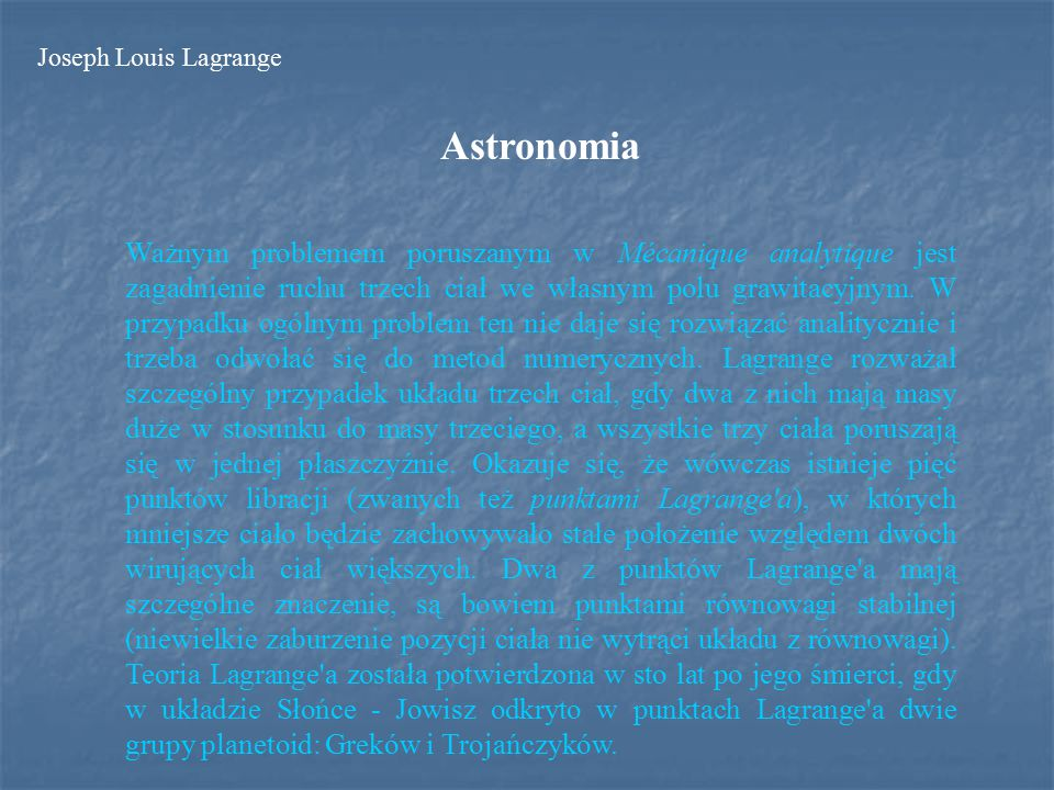 Astronomia Ważnym problemem poruszanym w Mécanique analytique jest zagadnienie ruchu trzech ciał we własnym polu grawitacyjnym.