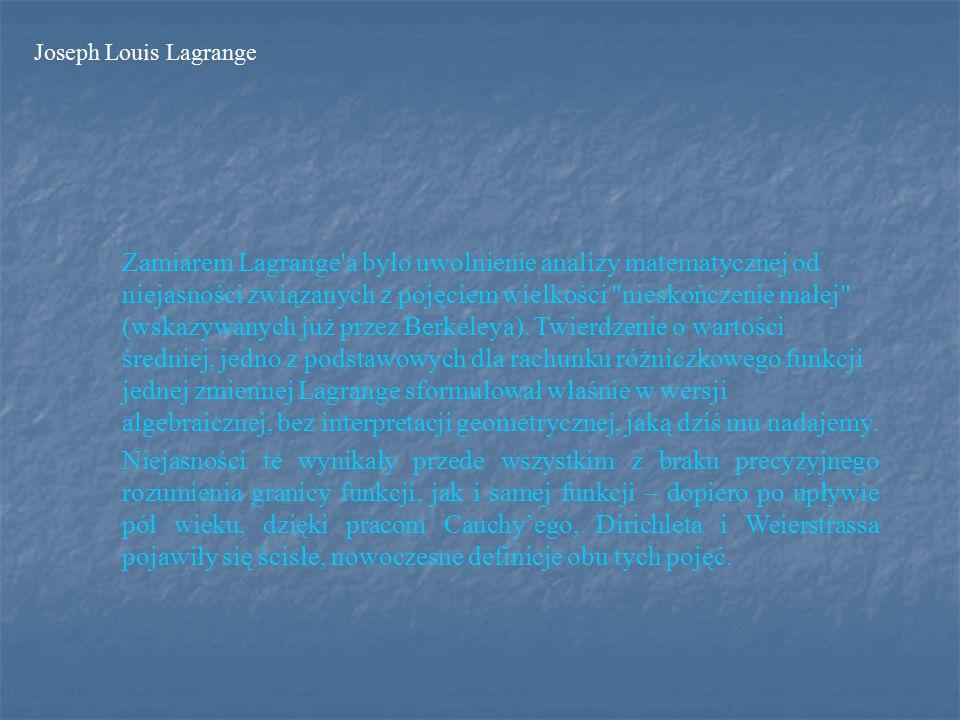 Zamiarem Lagrange a było uwolnienie analizy matematycznej od niejasności związanych z pojęciem wielkości nieskończenie małej (wskazywanych już przez Berkeleya).