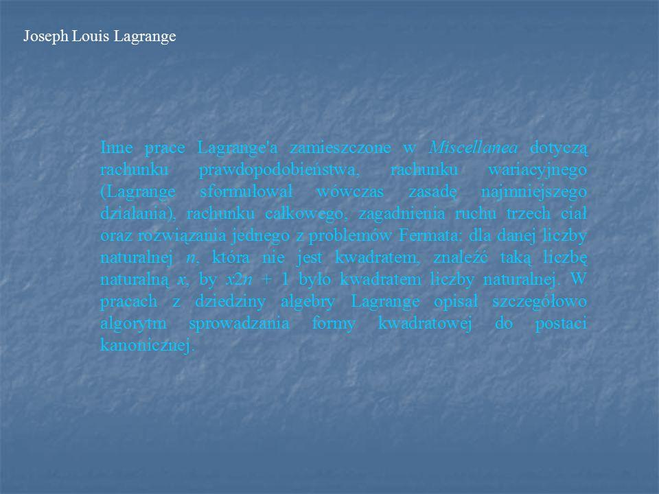 Miscellanea Lata 1772 - 1785 przyniosły też szereg prac dotyczących teorii równań różniczkowych, w szczególności zaś równań różniczkowych cząstkowych, których teorię właściwie Lagrange stworzył.
