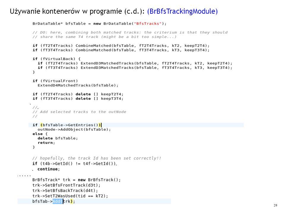 39 Używanie kontenerów w programie (c.d.): (BrBfsTrackingModule)