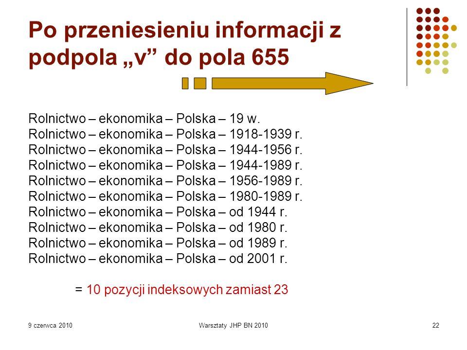 """9 czerwca 2010Warsztaty JHP BN 201022 Po przeniesieniu informacji z podpola """"v do pola 655 Rolnictwo – ekonomika – Polska – 19 w."""