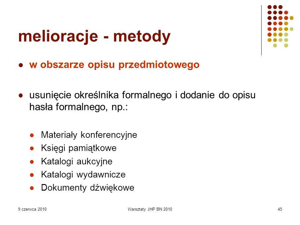 9 czerwca 2010Warsztaty JHP BN 201045 melioracje - metody w obszarze opisu przedmiotowego usunięcie określnika formalnego i dodanie do opisu hasła for