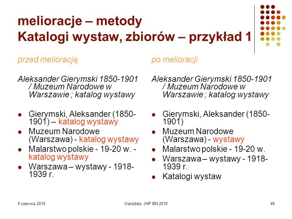 9 czerwca 2010Warsztaty JHP BN 201048 melioracje – metody Katalogi wystaw, zbiorów – przykład 1 przed melioracją Aleksander Gierymski 1850-1901 / Muze