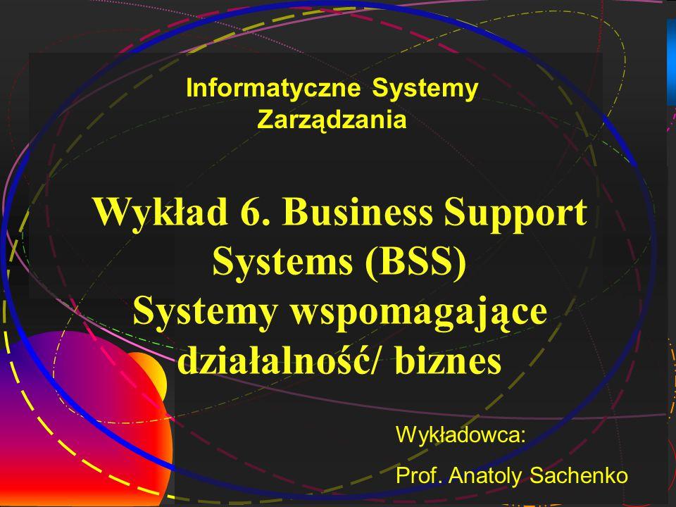 1 Wykład 6. Business Support Systems (BSS) Systemy wspomagające działalność/ biznes Wykładowca: Prof. Anatoly Sachenko Informatyczne Systemy Zarządzan