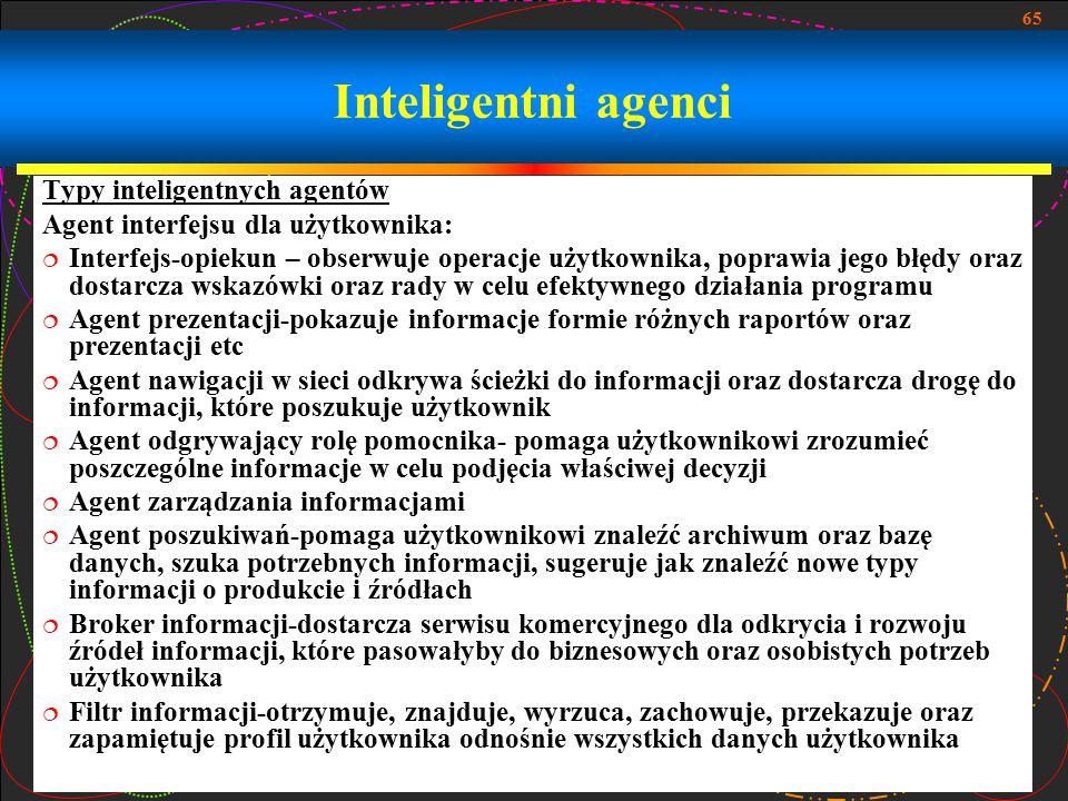 65 Inteligentni agenci Typy inteligentnych agentów Agent interfejsu dla użytkownika:  Interfejs-opiekun – obserwuje operacje użytkownika, poprawia je