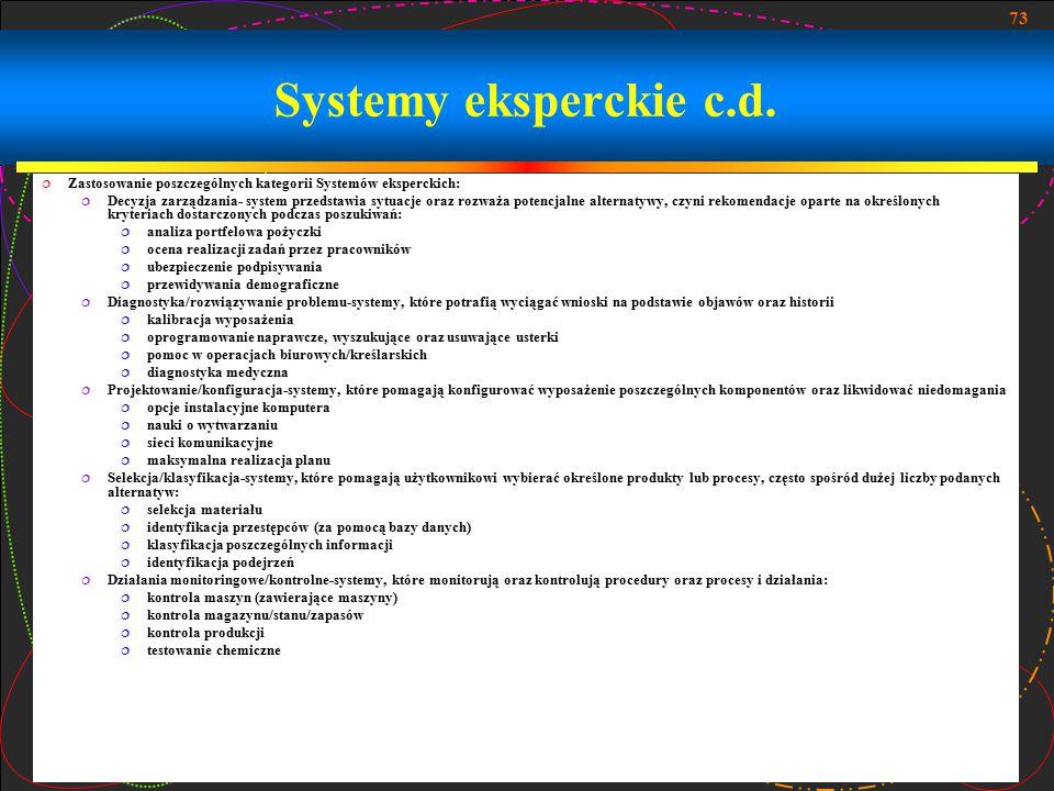 73 Systemy eksperckie c.d.  Zastosowanie poszczególnych kategorii Systemów eksperckich:  Decyzja zarządzania- system przedstawia sytuacje oraz rozwa