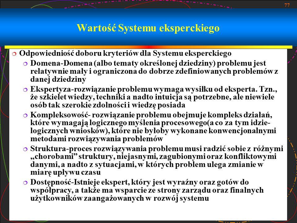 77 Wartość Systemu eksperckiego  Odpowiedniość doboru kryteriów dla Systemu eksperckiego  Domena-Domena (albo tematy określonej dziedziny) problemu