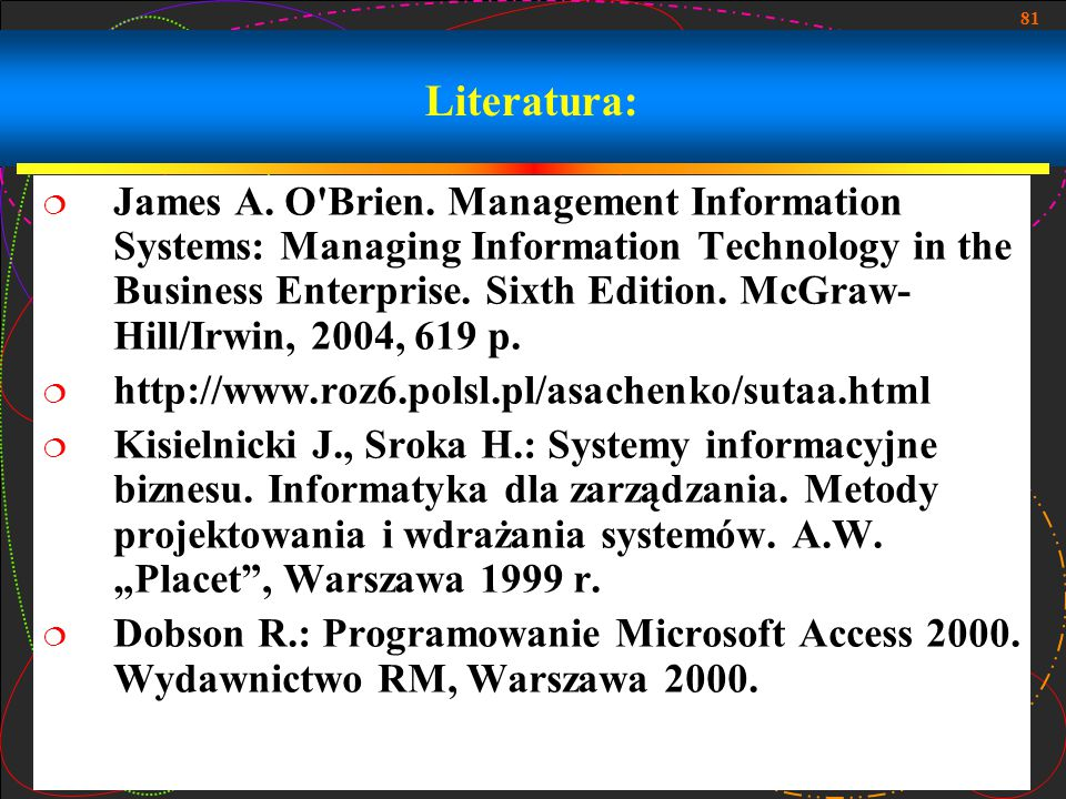 81 Literatura:  James A. O'Brien. Management Information Systems: Managing Information Technology in the Business Enterprise. Sixth Edition. McGraw-