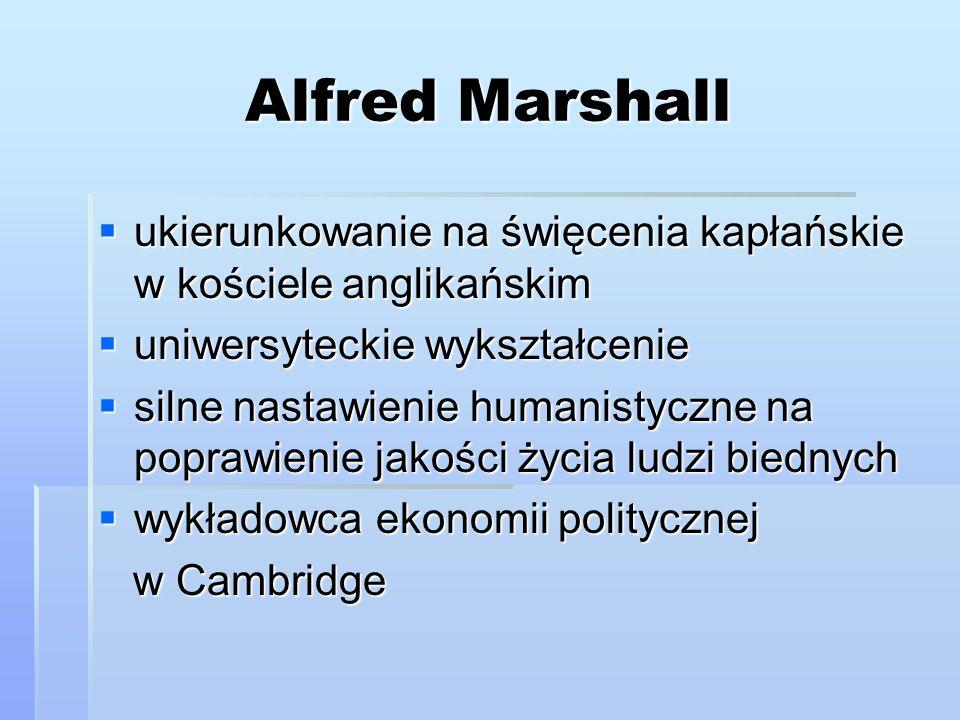 Alfred Marshall  ukierunkowanie na święcenia kapłańskie w kościele anglikańskim  uniwersyteckie wykształcenie  silne nastawienie humanistyczne na p