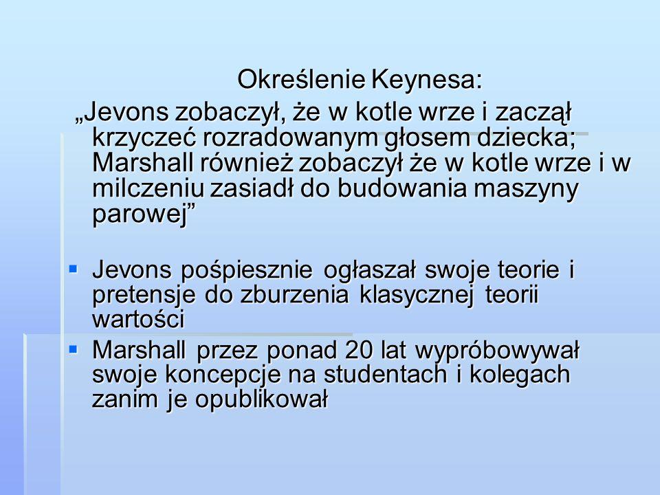 """Określenie Keynesa: Określenie Keynesa: """"Jevons zobaczył, że w kotle wrze i zaczął krzyczeć rozradowanym głosem dziecka; Marshall również zobaczył że"""