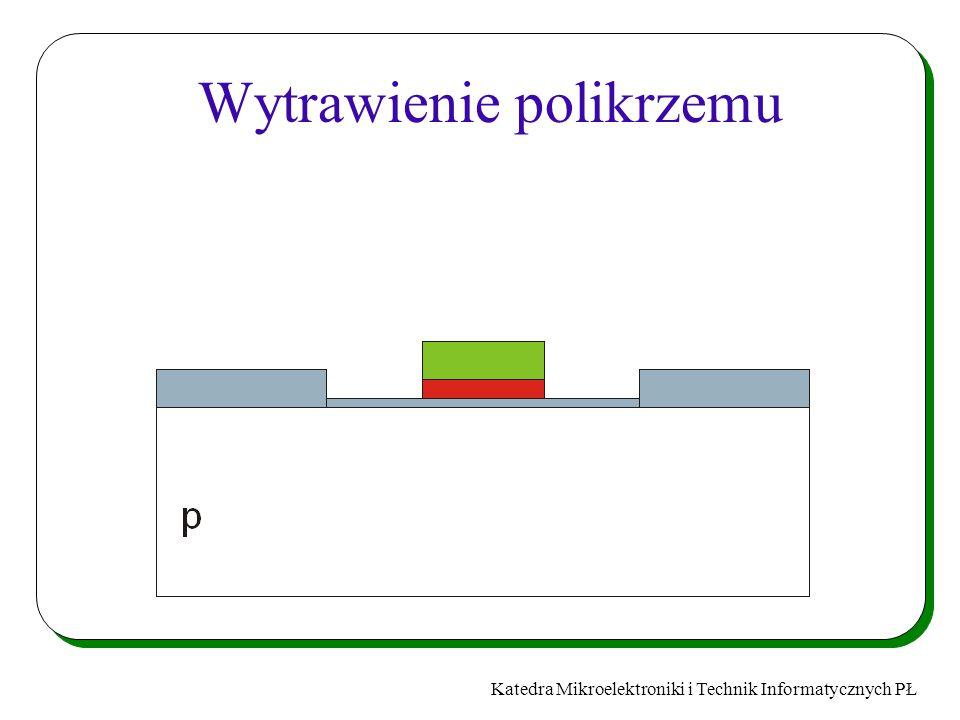 Katedra Mikroelektroniki i Technik Informatycznych PŁ Wytrawienie polikrzemu