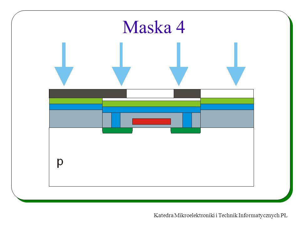 Katedra Mikroelektroniki i Technik Informatycznych PŁ Maska 4