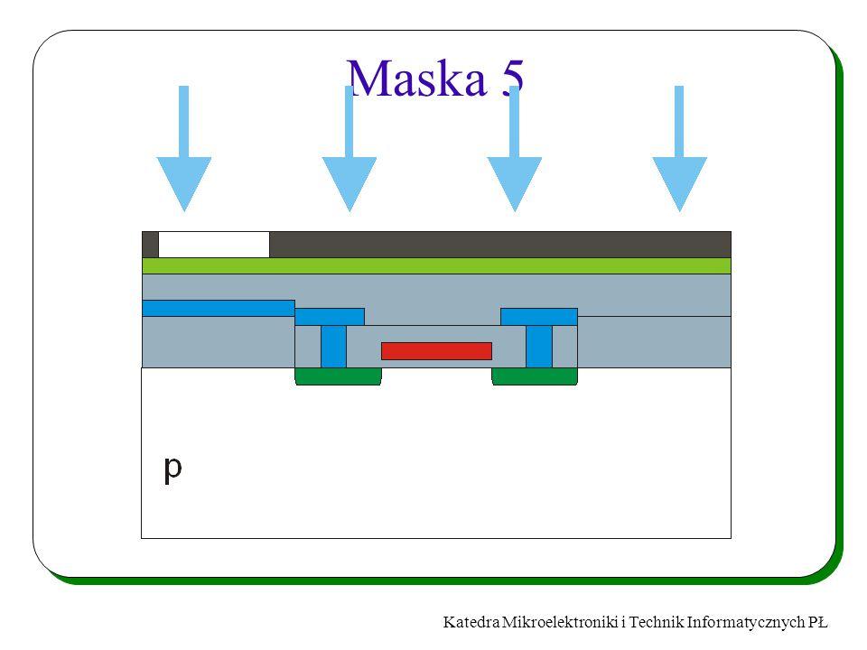 Katedra Mikroelektroniki i Technik Informatycznych PŁ Maska 5