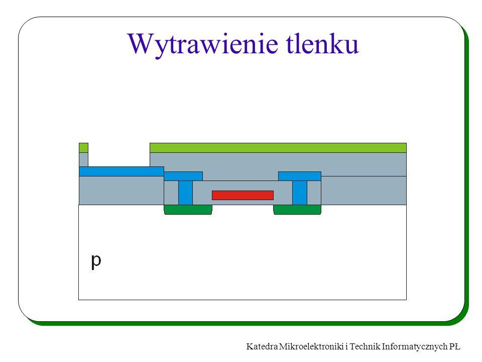 Katedra Mikroelektroniki i Technik Informatycznych PŁ Wytrawienie tlenku