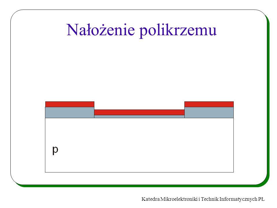Katedra Mikroelektroniki i Technik Informatycznych PŁ Nałożenie polikrzemu