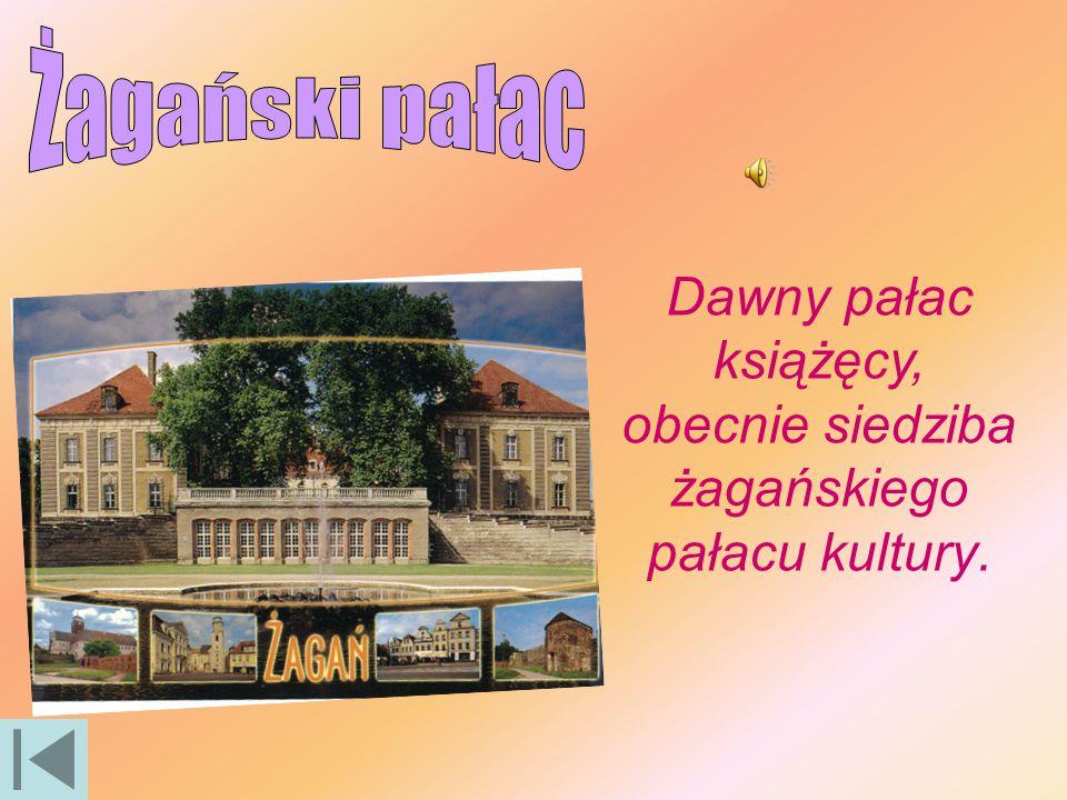 Dawny pałac książęcy, obecnie siedziba żagańskiego pałacu kultury.