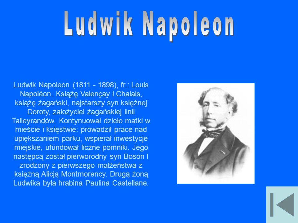 Ludwik Napoleon (1811 - 1898), fr.: Louis Napoléon. Książę Valençay i Chalais, książę żagański, najstarszy syn księżnej Doroty, założyciel żagańskiej