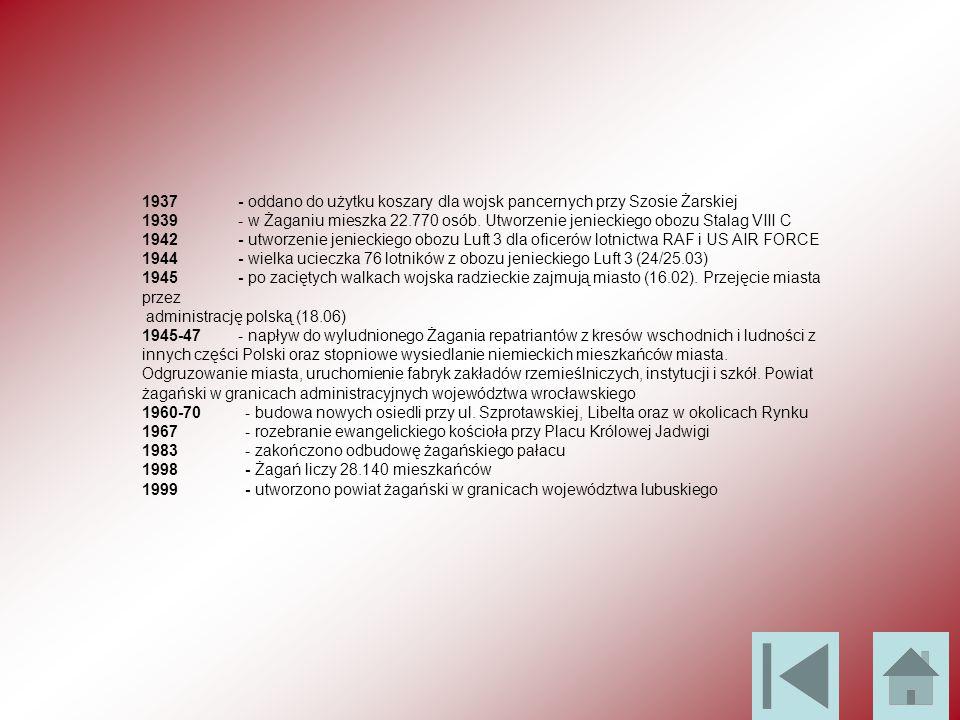 1937 - oddano do użytku koszary dla wojsk pancernych przy Szosie Żarskiej 1939 - w Żaganiu mieszka 22.770 osób. Utworzenie jenieckiego obozu Stalag VI