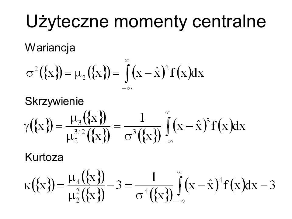 Użyteczne momenty centralne Wariancja Skrzywienie Kurtoza