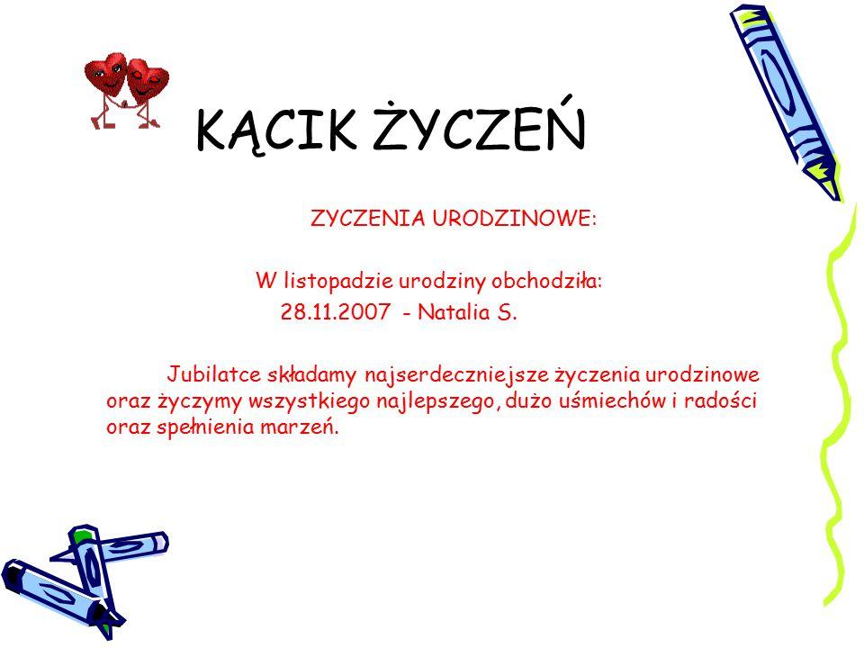 KĄCIK ŻYCZEŃ ZYCZENIA URODZINOWE: W listopadzie urodziny obchodziła: 28.11.2007 - Natalia S. Jubilatce składamy najserdeczniejsze życzenia urodzinowe