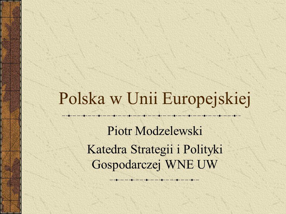 Polska w Unii Europejskiej Piotr Modzelewski Katedra Strategii i Polityki Gospodarczej WNE UW