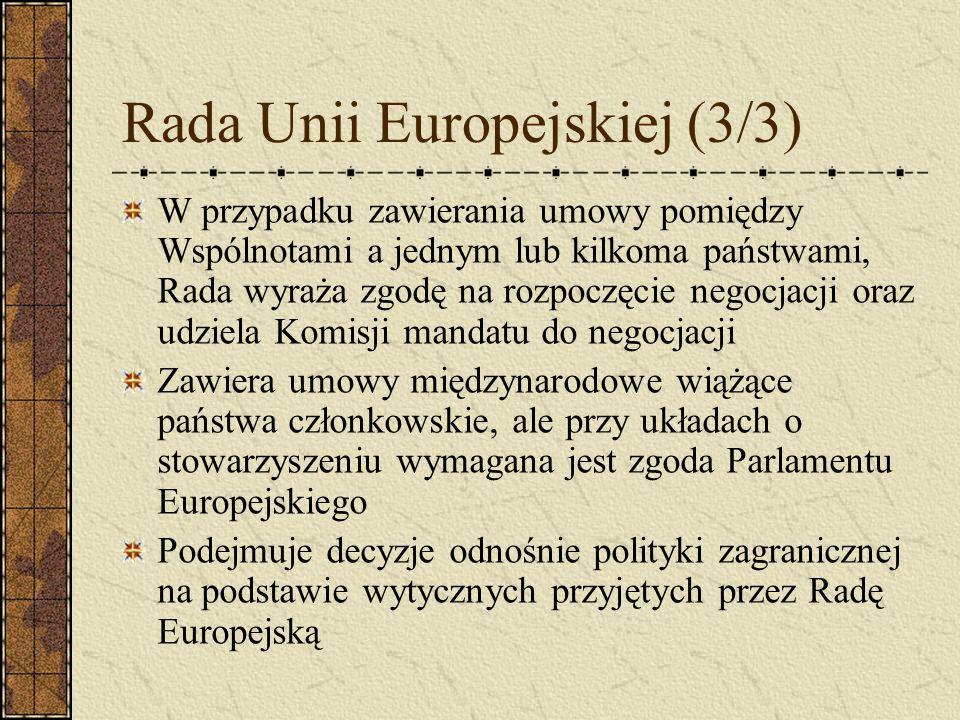 Rada Unii Europejskiej (3/3) W przypadku zawierania umowy pomiędzy Wspólnotami a jednym lub kilkoma państwami, Rada wyraża zgodę na rozpoczęcie negocj