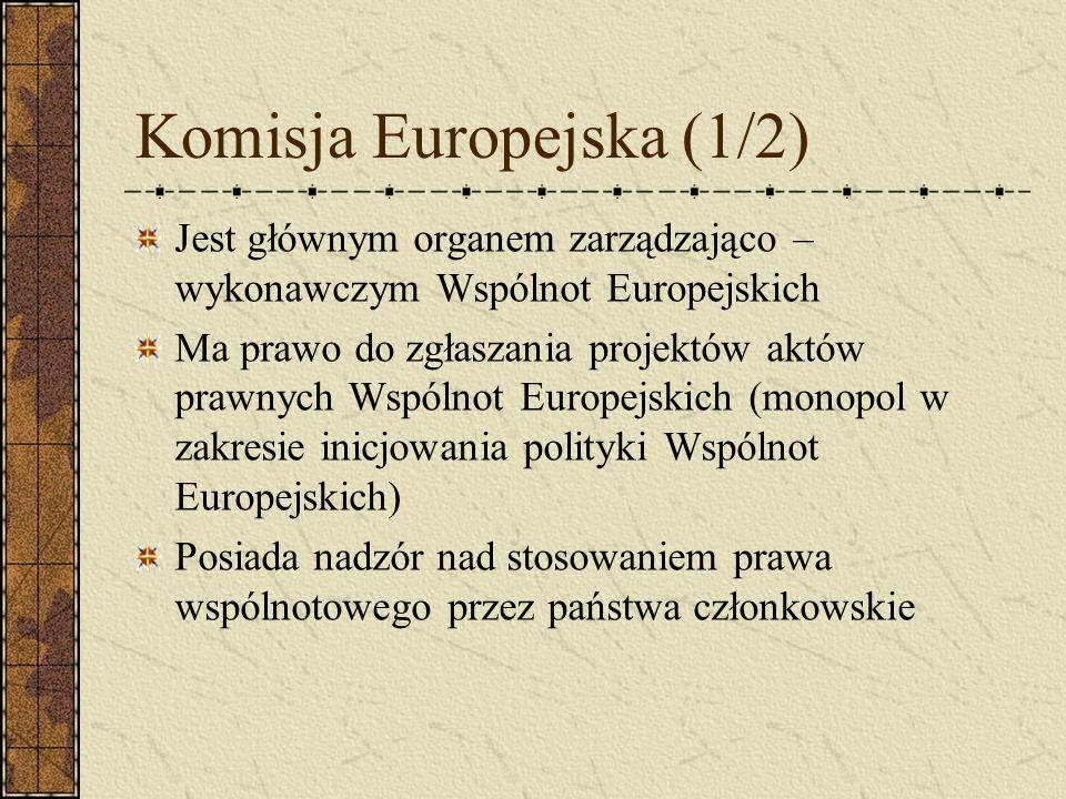 Komisja Europejska (1/2) Jest głównym organem zarządzająco – wykonawczym Wspólnot Europejskich Ma prawo do zgłaszania projektów aktów prawnych Wspólno