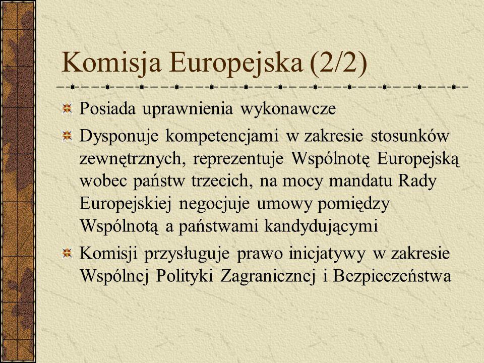 Komisja Europejska (2/2) Posiada uprawnienia wykonawcze Dysponuje kompetencjami w zakresie stosunków zewnętrznych, reprezentuje Wspólnotę Europejską w