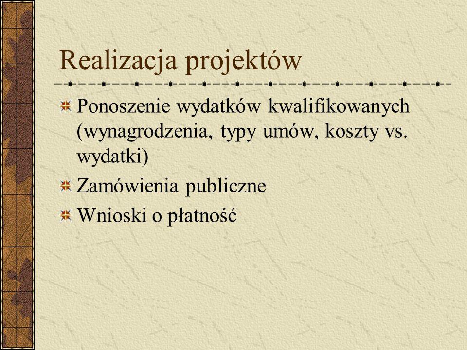 Realizacja projektów Ponoszenie wydatków kwalifikowanych (wynagrodzenia, typy umów, koszty vs. wydatki) Zamówienia publiczne Wnioski o płatność