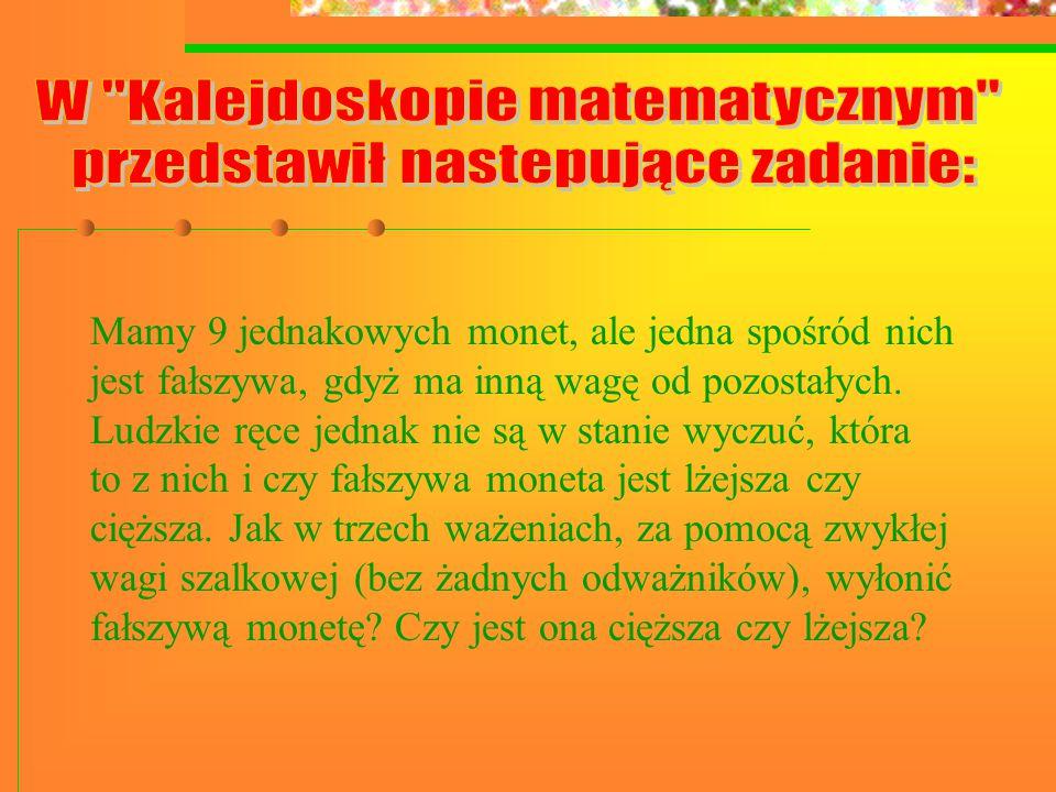 Waga jest w równowadze Szala z monetami 4,5,6 przeciąża Uwaga: Szala z monetami 1,2,3 w tym wypadku przeciążyć nie może!