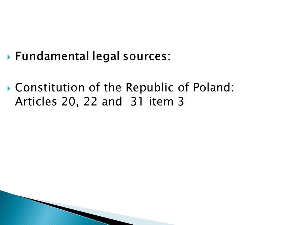  Fundamental legal sources:  Constitution of the Republic of Poland: Articles 20, 22 and 31 item 3