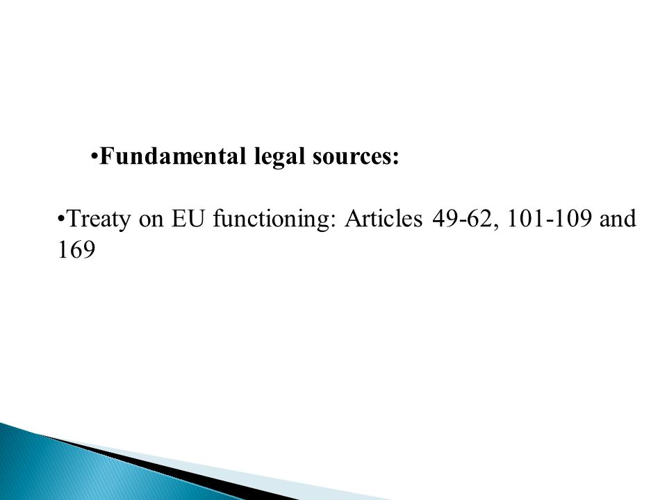 Fundamental legal sources: Treaty on EU functioning: Articles 49-62, 101-109 and 169