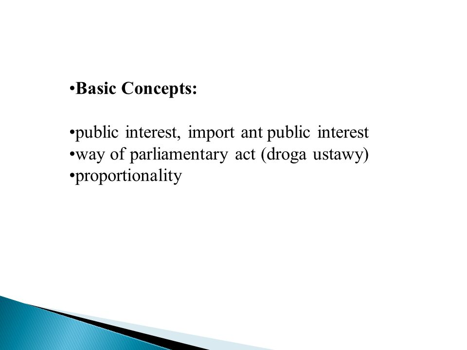 Basic Concepts: public interest, import ant public interest way of parliamentary act (droga ustawy) proportionality