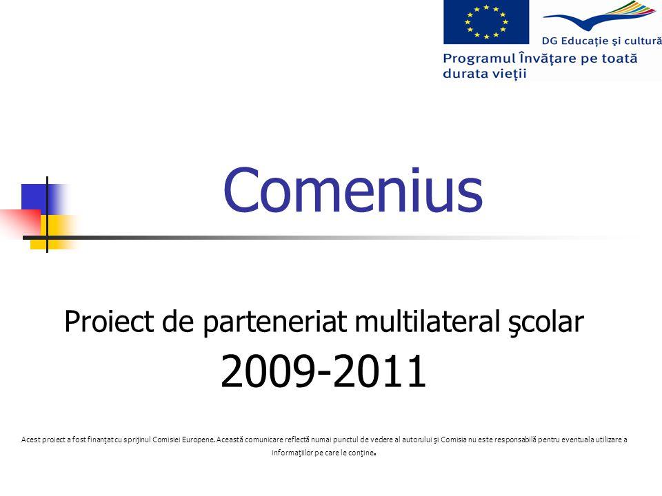 Comenius Proiect de parteneriat multilateral şcolar 2009-2011 Acest proiect a fost finanţat cu sprijinul Comisiei Europene.