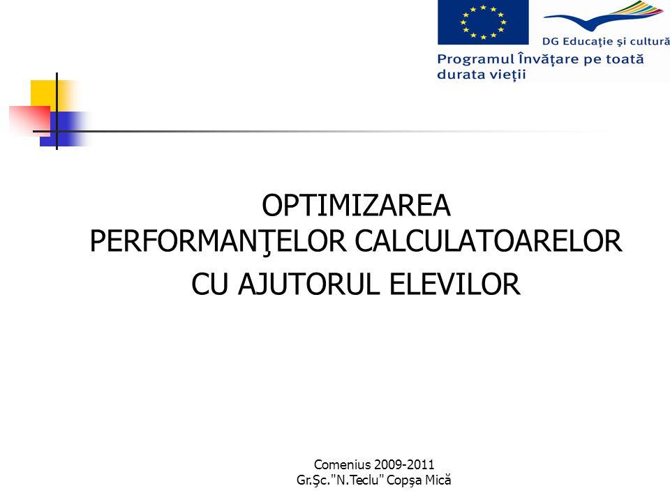 Comenius 2009-2011 Gr.Şc. N.Teclu Copşa Mică OPTIMIZAREA PERFORMANŢELOR CALCULATOARELOR CU AJUTORUL ELEVILOR