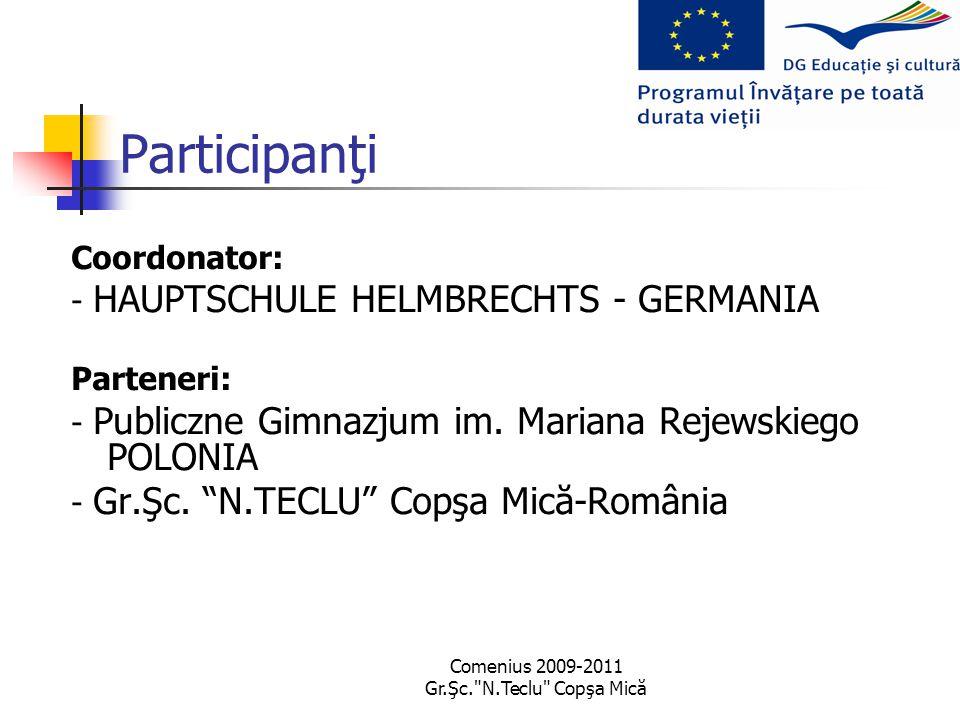 Comenius 2009-2011 Gr.Şc. N.Teclu Copşa Mică Participanţi Coordonator: - HAUPTSCHULE HELMBRECHTS - GERMANIA Parteneri: - Publiczne Gimnazjum im.