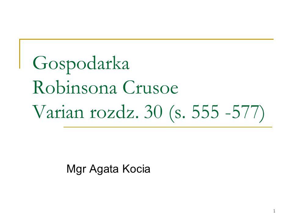 1 Gospodarka Robinsona Crusoe Varian rozdz. 30 (s. 555 -577) Mgr Agata Kocia