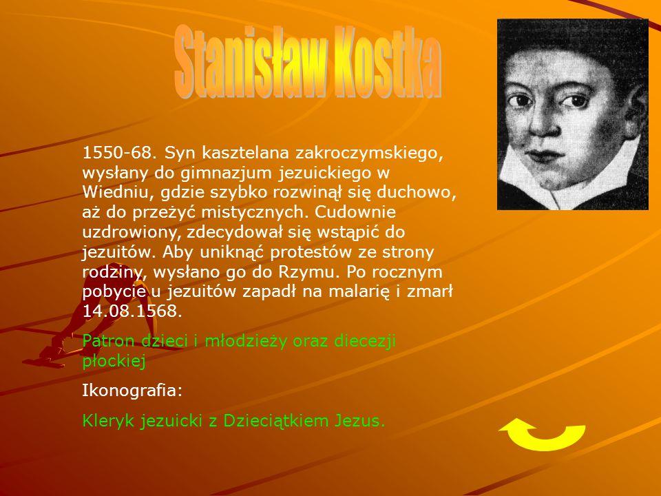 1550-68. Syn kasztelana zakroczymskiego, wysłany do gimnazjum jezuickiego w Wiedniu, gdzie szybko rozwinął się duchowo, aż do przeżyć mistycznych. Cud