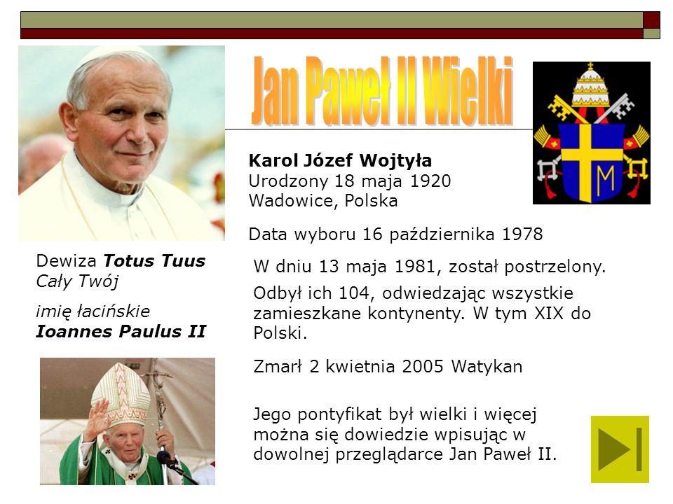 Dewiza Totus Tuus Cały Twój imię łacińskie Ioannes Paulus II Data wyboru 16 października 1978 Karol Józef Wojtyła Urodzony 18 maja 1920 Wadowice, Pols
