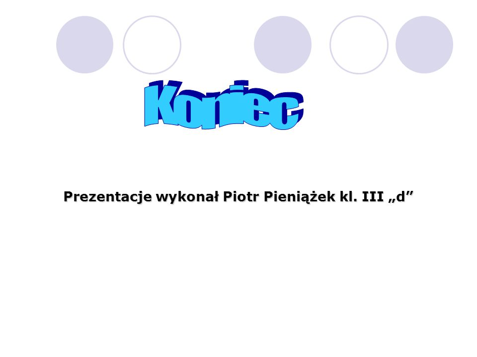 """Prezentacje wykonał Piotr Pieniążek kl. III """"d"""""""